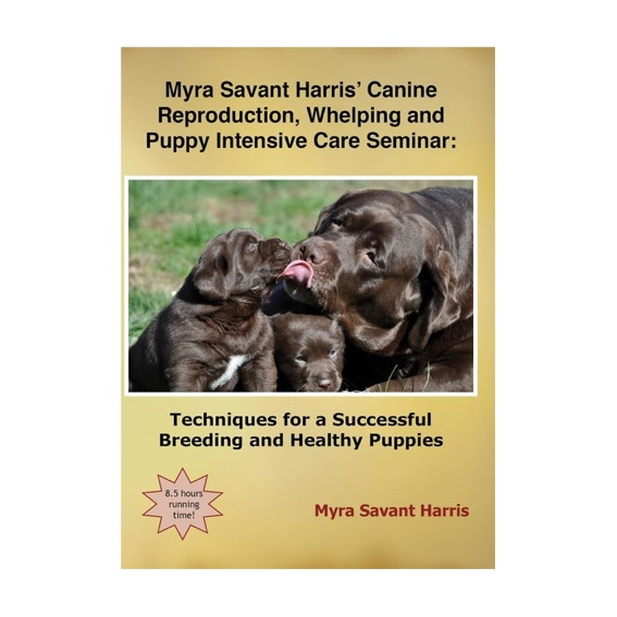DVD Myra Savant Harris' Seminar: Canine Reproduction, Whelping and Puppy Intensive Care