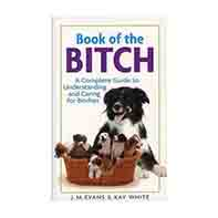 Book of the Bitch: a complete guide to understanding and caring for bitches / J.M. Evans and Kay White